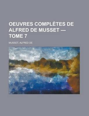 Oeuvres Completes de Alfred de Musset - Tome 7