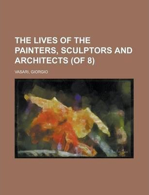 The Lives of the Painters, Sculptors and Architects (of 8) Volume 1