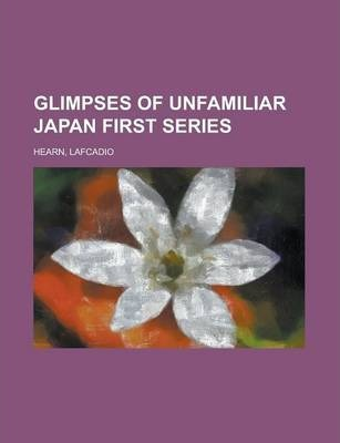 Glimpses of Unfamiliar Japan First Series