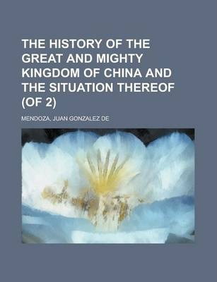 The History of the Great and Mighty Kingdom of China and the Situation Thereof (of 2) Volume I
