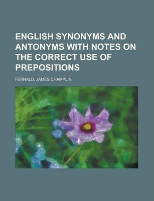 English Synonyms and Antonyms, with Notes on the Correct Use of Prepositions