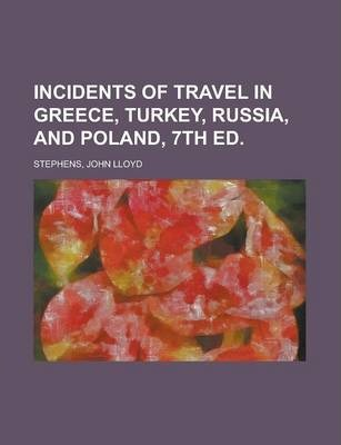 Incidents of Travel in Greece, Turkey, Russia, and Poland, 7th Ed Volume 2