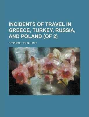 Incidents of Travel in Greece, Turkey, Russia, and Poland (of 2) Volume I