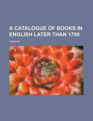 A Catalogue of Books in English Later Than 1700 Volume 2