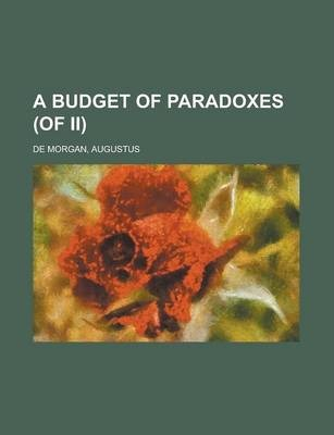 A Budget of Paradoxes (of II) Volume II