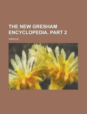 The New Gresham Encyclopedia. Part 2 Volume 2