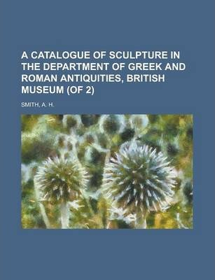 A Catalogue of Sculpture in the Department of Greek and Roman Antiquities, British Museum (of 2) Volume I