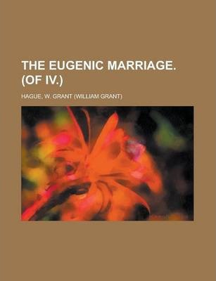 The Eugenic Marriage. (of IV.) Volume I