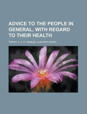 Advice to the People in General, with Regard to Their Health