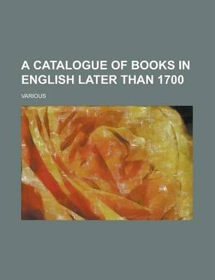 A Catalogue of Books in English Later Than 1700 Volume 3