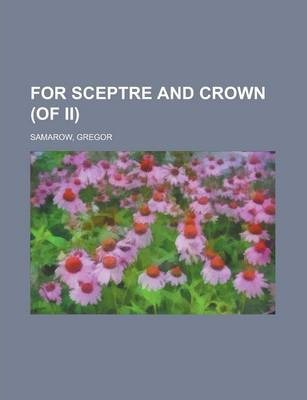For Sceptre and Crown (of II) Volume II