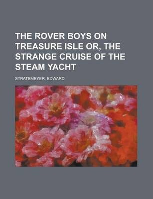 The Rover Boys on Treasure Isle Or, the Strange Cruise of the Steam Yacht