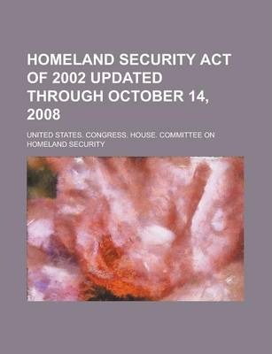 Homeland Security Act of 2002 Updated Through October 14, 2008