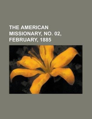 The American Missionary, No. 02, February, 1885 Volume 39
