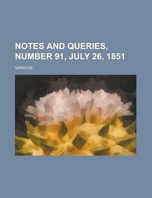 Notes and Queries, Number 91, July 26, 1851 Volume IV