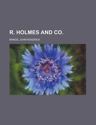 R. Holmes and Co