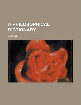 A Philosophical Dictionary Volume 1