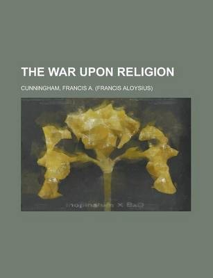 The War Upon Religion
