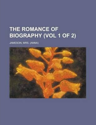 The Romance of Biography (Vol 1 of 2)