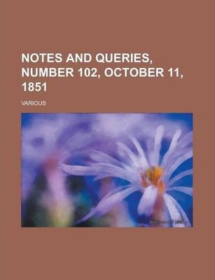Notes and Queries, Number 102, October 11, 1851 Volume IV
