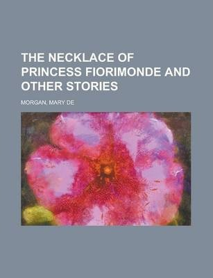 The Necklace of Princess Fiorimonde; And Other Stories