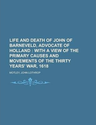 Life and Death of John of Barneveld, Advocate of Holland