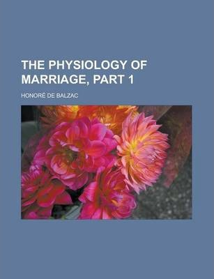 The Physiology of Marriage, Part 1 Volume 1