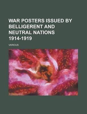 War Posters Issued by Belligerent and Neutral Nations 1914-1919