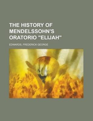 "The History of Mendelssohn's Oratorio ""Elijah"""
