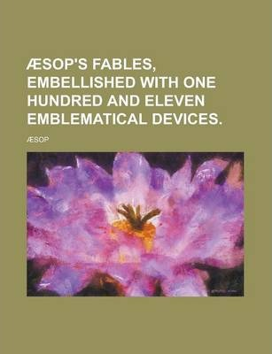 Aesop's Fables, Embellished with One Hundred and Eleven Emblematical Devices