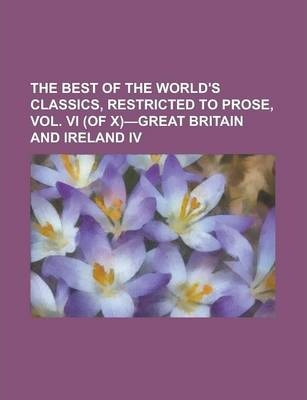 The Best of the World's Classics, Restricted to Prose, Vol. VI (of X)-Great Britain and Ireland IV