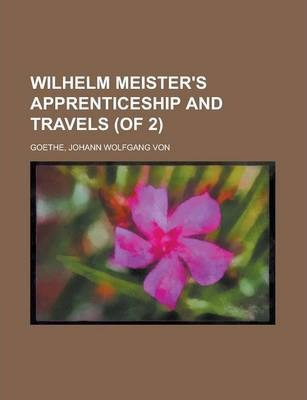 Wilhelm Meister's Apprenticeship and Travels (of 2) Volume I