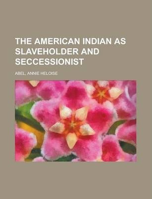 The American Indian as Slaveholder and Seccessionist
