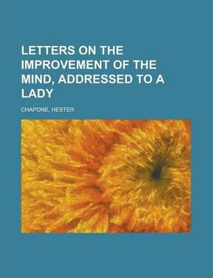 Letters on the Improvement of the Mind, Addressed to a Lady