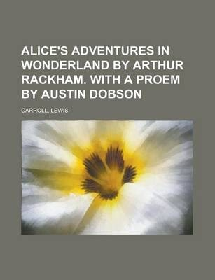 Alice's Adventures in Wonderland by Arthur Rackham. with a Proem by Austin Dobson