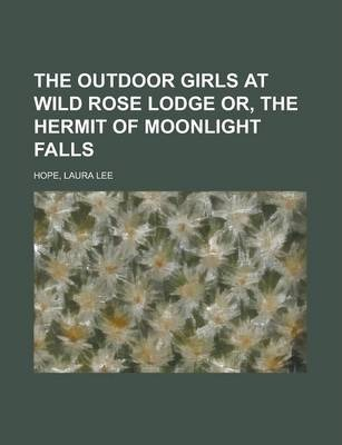 The Outdoor Girls at Wild Rose Lodge Or, the Hermit of Moonlight Falls