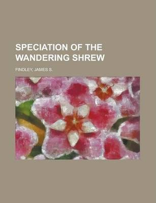 Speciation of the Wandering Shrew