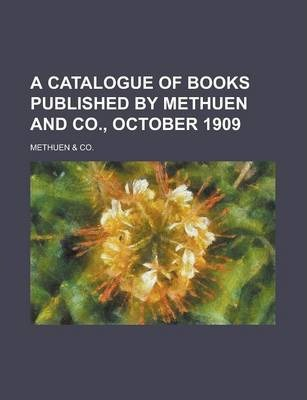A Catalogue of Books Published by Methuen and Co., October 1909