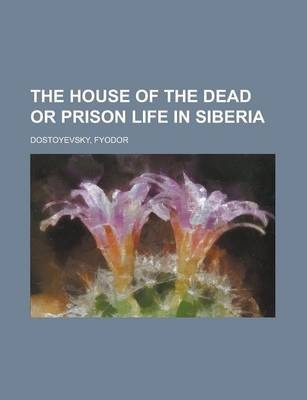 The House of the Dead or Prison Life in Siberia