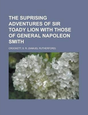 The Suprising Adventures of Sir Toady Lion with Those of General Napoleon Smith