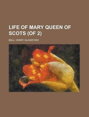 Life of Mary Queen of Scots (of 2) Volume I