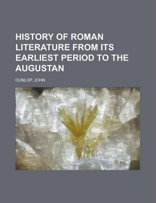 History of Roman Literature from Its Earliest Period to the Augustan
