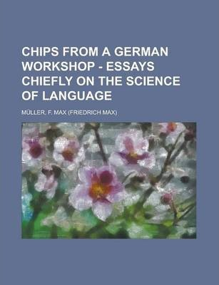 Chips from a German Workshop - Essays Chiefly on the Science of Language Volume IV
