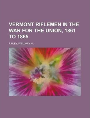 Vermont Riflemen in the War for the Union, 1861 to 1865