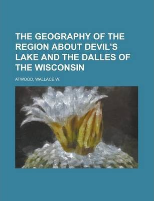 The Geography of the Region about Devil's Lake and the Dalles of the Wisconsin