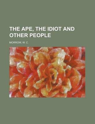 The Ape, the Idiot and Other People