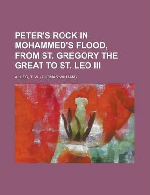 Peter's Rock in Mohammed's Flood, from St. Gregory the Great to St. Leo III