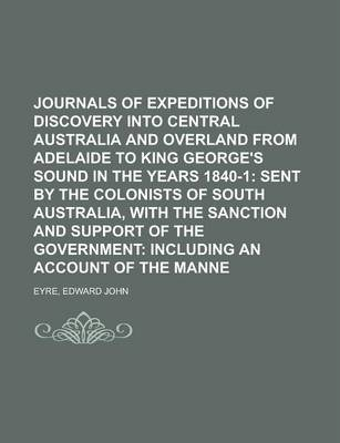 Journals of Expeditions of Discovery Into Central Australia and Overland from Adelaide to King George's Sound in the Years 1840-1