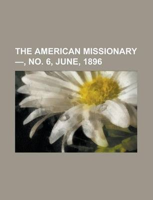 The American Missionary -, No. 6, June, 1896 Volume 50