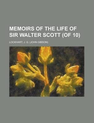 Memoirs of the Life of Sir Walter Scott (of 10) Volume I